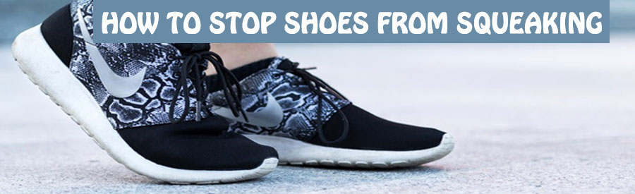 how to make shoes stop squeaking